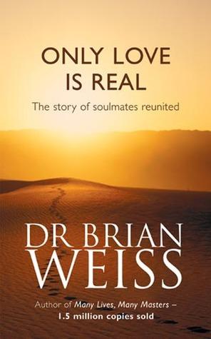"""ఆధ్యాత్మికంగా మేల్కొల్పే """"Only love is real """" by Dr. Brian Weiss"""